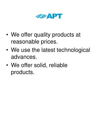 We offer quality products at reasonable prices. We use the latest technological advances.