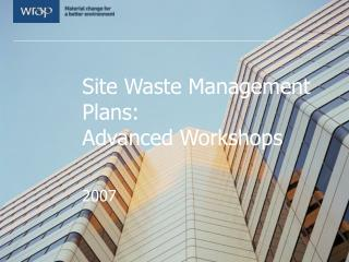 Site Waste Management Plans:  Advanced Workshops
