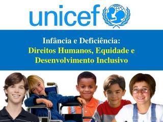 Inf�ncia e Defici�ncia:  Direitos Humanos, Equidade e Desenvolvimento Inclusivo