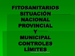 FITOSANITARIOS SITUACI�N NACIONAL  PROVINCIAL Y  MUNICIPAL CONTROLES L�MITES