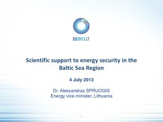 Scientific support to energy security in the  Baltic Sea Region 4 July  2013