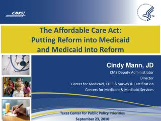 The Affordable Care Act:  Putting Reform into Medicaid  and Medicaid into Reform