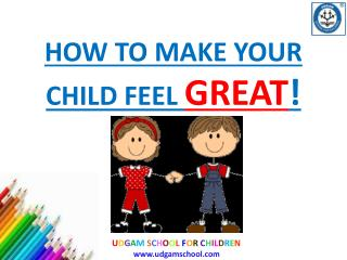 How to make your child feel great!