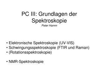 PC III: Grundlagen der Spektroskopie Peter Hamm  Elektronische Spektroskopie (UV-VIS)