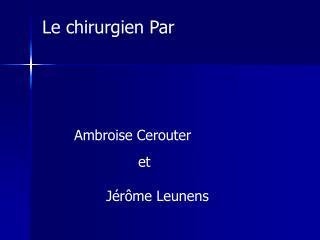 Le chirurgien Par Ambroise Cerouter  et  Jérôme Leunens