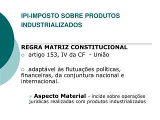 IPI-IMPOSTO SOBRE PRODUTOS INDUSTRIALIZADOS