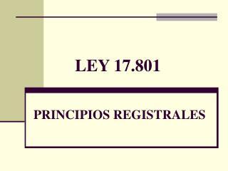 LEY 17.801  PRINCIPIOS REGISTRALES