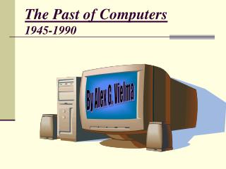 The Past of Computers 1945-1990