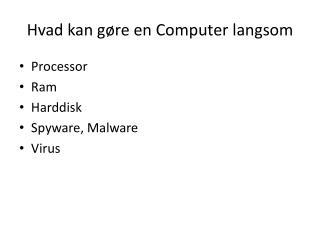 Hvad kan gøre en Computer langsom