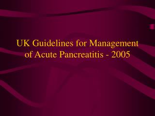 UK Guidelines for Management of Acute Pancreatitis - 2005