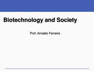 Biotechnology and Society