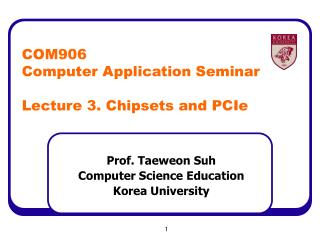 COM 906 Computer Application Seminar  Lecture 3.  Chipsets and PCIe