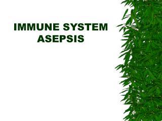IMMUNE SYSTEM ASEPSIS