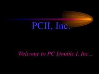 Welcome to PC Double I, Inc...