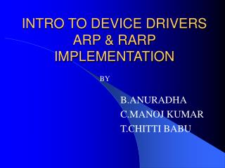 INTRO TO DEVICE DRIVERS ARP & RARP IMPLEMENTATION