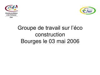 Groupe de travail sur l'éco construction Bourges le 03 mai 2006
