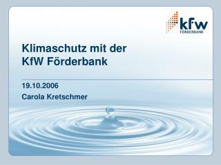 Klimaschutz mit der  KfW F rderbank   19.10.2006 Carola Kretschmer
