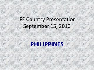 IFE Country Presentation September 15, 2010
