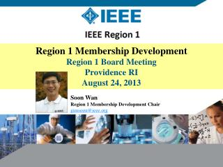 Soon Wan Region 1 Membership Development Chair gimsoon@ieee