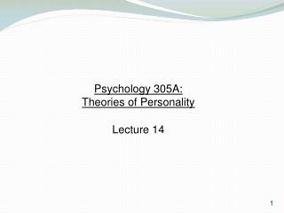 Psychology 305A:  Theories of Personality Lecture 14