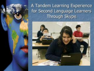 A Tandem Learning Experience for Second Language Learners Through Skype