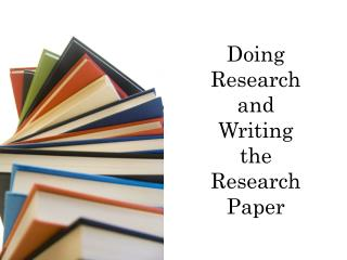 Doing Research and  Writing the  Research  Paper