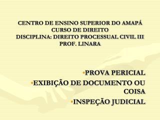 PROVA PERICIAL  EXIBIÇÃO DE DOCUMENTO OU COISA INSPEÇÃO JUDICIAL