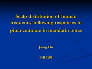 Scalp distribution of human frequency-following responses to pitch contours in mandarin tones