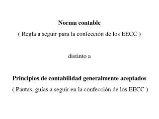 Norma contable ( Regla a seguir para la confección de los EECC ) distinto a