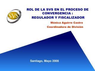 ROL DE LA SVS EN EL PROCESO DE CONVERGENCIA :  REGULADOR Y FISCALIZADOR