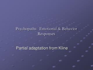 Psychopaths:  Emotional & Behavior Responses