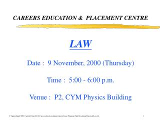 LAW Date :  9 November, 2000 (Thursday) Time :  5:00 - 6:00 p.m. Venue :  P2, CYM Physics Building