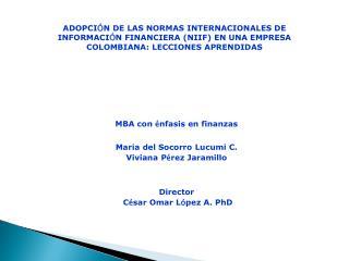 MBA con  � nfasis en finanzas Maria del Socorro Lucumi C. Viviana P � rez Jaramillo Director
