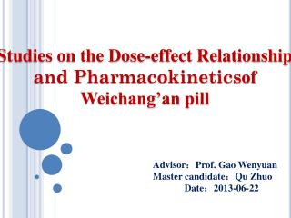 Studies on the Dose-effect Relationship and  P harmacokinetics of Weichang'an pill