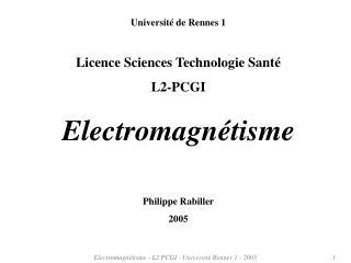 Université de Rennes 1 Licence Sciences Technologie Santé L2-PCGI Electromagnétisme