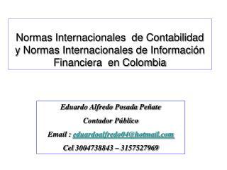Eduardo  Alfredo  Posada  Peñate Contador Público  Email :  eduardoalfredo04@hotmail