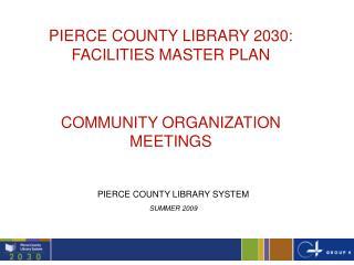 PIERCE COUNTY LIBRARY 2030: FACILITIES MASTER PLAN COMMUNITY ORGANIZATION MEETINGS