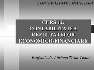CURS 12:  CONTABILITATEA REZULTATELOR ECONOMICO-FINANCIARE