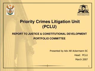 Presented by Adv AR Ackermann SC Head:  PCLU March 2007