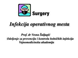 Infekcij a  operativnog mesta Prof. dr Vesna Šuljagić