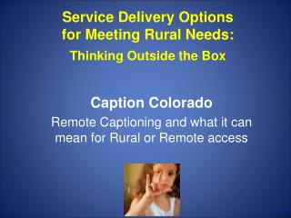 Service Delivery Options  for Meeting Rural Needs: Thinking Outside the Box