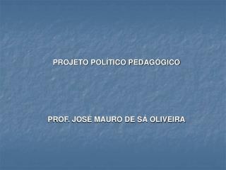 PROF. JOS� MAURO DE S� OLIVEIRA