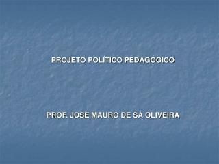 PROF. JOSÉ MAURO DE SÁ OLIVEIRA