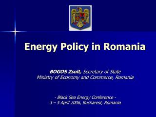 Energy Policy in Romania    BOGOS Zsolt, Secretary of State Ministry of Economy and Commerce, Romania     - Black Sea En