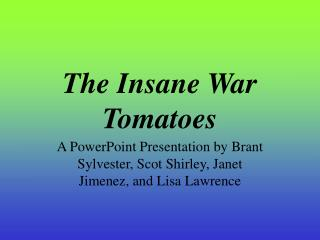 The Insane War Tomatoes