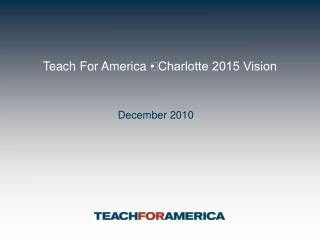 Teach For America • Charlotte 2015 Vision