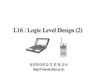 L16 : Logic Level Design (2)