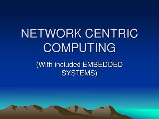 NETWORK CENTRIC COMPUTING