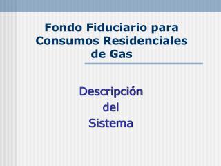 Fondo Fiduciario para Consumos Residenciales  de Gas