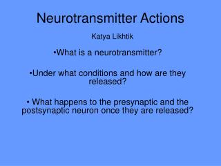 Neurotransmitter Actions  Katya Likhtik